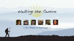 Walking the Camino: Six Ways to Santiago - Following Six People on a Spiritual Pilgrimage